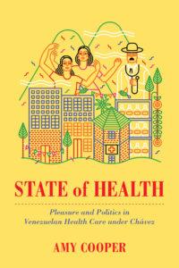 State of Health: Pleasure and Politics in Venezuelan Health Care under Chávez
